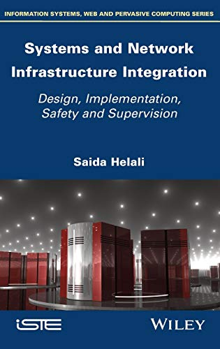 Compare Textbook Prices for Systems and Network Infrastructure Integration: Design, Implementation, Safety and Supervision 1 Edition ISBN 9781786305268 by Helali, Saida