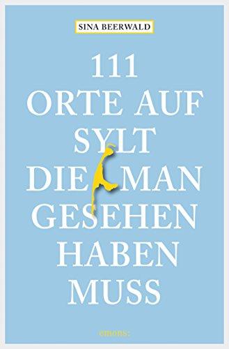 111 Orte auf Sylt, die man gesehen haben muss (111 Orte ...)