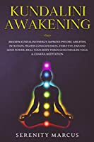 Kundalini Awakening: Awaken Kundalini Energy, Improve Psychic Abilities, Intuition, Higher Consciousness, Third Eye, Expand Mind Power, Heal Your Body Through Kundalini Yoga & Chakra Meditation.