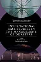 International Case Studies in the Management of Disasters: Natural - Manmade Calamities and Pandemics (Tourism Security-safety and Post Conflict Destinations)