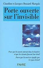 Porte ouverte sur l'invisible - Pour que les morts entrent dans la lumière et que les vivants fassent leur deuil de Jacques Douard