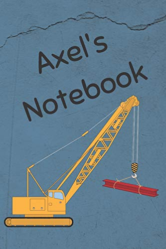 Axels Notebook: Construction Equipment Crane Cover 6x9 100 Pages Personalized Journal Drawing Notebook