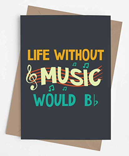 Musician card for men or women | Funny birthday card for him or her | Original card for Retirement, Graduation, Christmas. | Life Without Music Would Be B