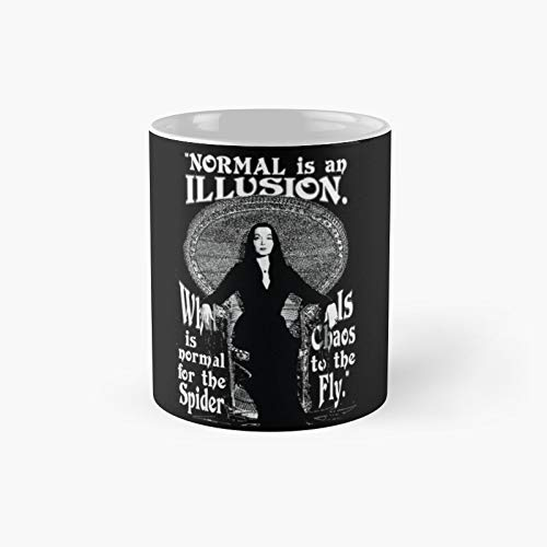 Morticia Addams-Normal is an Illusion Classic Mug Best Gift Funny Coffee Tazas 11 oz