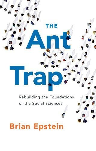 The Ant Trap: Rebuilding the Foundations of the Social Sciences (Oxford Studies in Philosophy of Science)