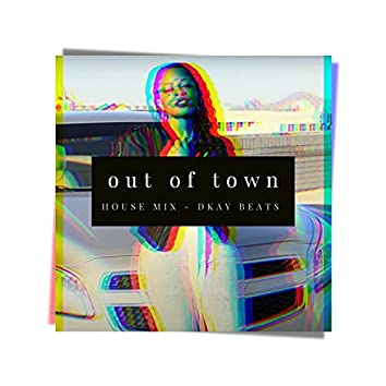 Out of Town (House Remix) (House Remix)