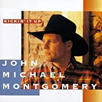 Kickin It Up by John Michael Montgomery