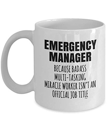 Emergency Manager Mug Gift - Funny Coffee Appreciation Thank You Retirement Christmas Birthday Gag Tea Cup Women Men Mom Dad Badass Miracle Worker Official Job Title Whizk MMW0998