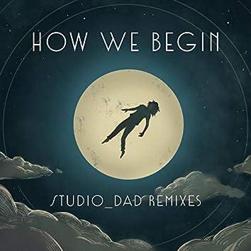 How We Begin - Studio_Dad Remixes