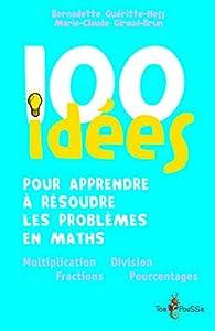 100 idées pour apprendre à résoudre les problèmes en maths par Nathalie Reyes Mandeis