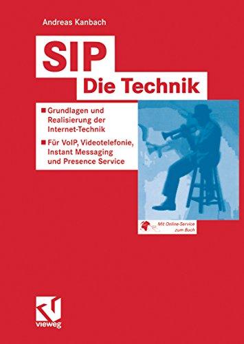 SIP — Die Technik: Grundlagen und Realisierung der Internet-Technik — Für VoIP, Videotelefonie, Instant Messaging und Presence Service (Vorträge und Aufsätze ... der Organismen) (German Edition)