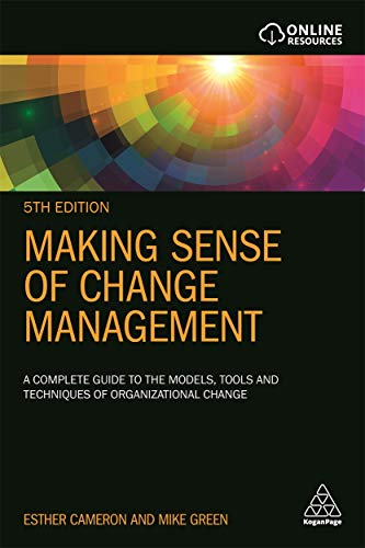 Making Sense of Change Management: A Complete Guide to the Models, Tools and Techniques of Organizational Change