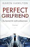 Perfect Girlfriend - Du kannst ihr nicht entkommen: Roman