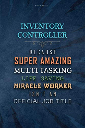 Lined Notebook Journal Inventory Controller Because Super Amazing Multi-tasking Life Saving Miracle Worker Isn't An Official Job Title Working Cover: ... Work List, 6x9 inch, Over 100 Pages, Daily