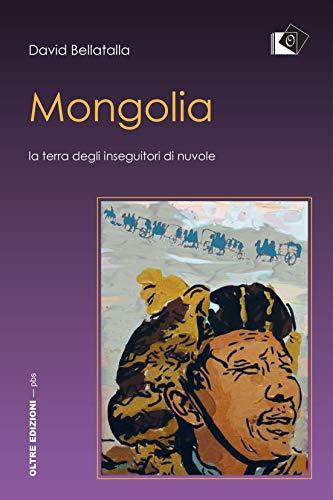 Mongolia. La terra degli inseguitori di nuvole