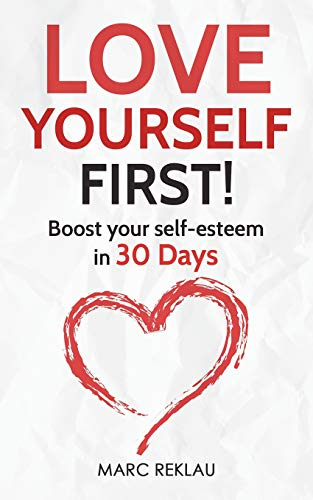 Love Yourself First!: Boost your self-esteem in 30 Days
