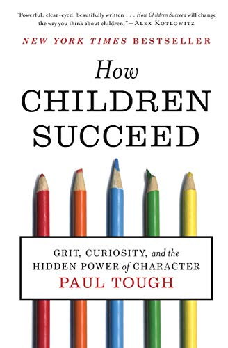 How Children Succeed: Grit, Curiosity, and the Hidden Power of Character
