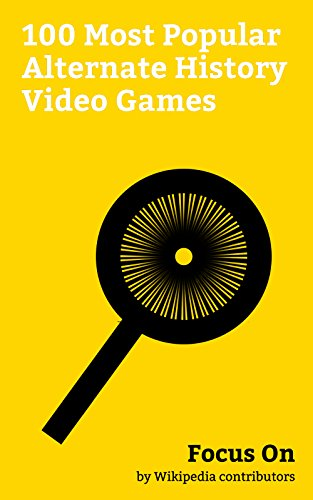 Focus On: 100 Most Popular Alternate History Video Games: Assassin's Creed, Prey (2017 video game), Metal Gear Solid V: The Phantom Pain, BioShock, Call ... Modern Warfare 2, etc. (English Edition)