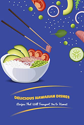 Delicious Hawaiian Dishes: Recipes That Will Transport You to Hawaii: Hawaii Cuisine (English Edition)
