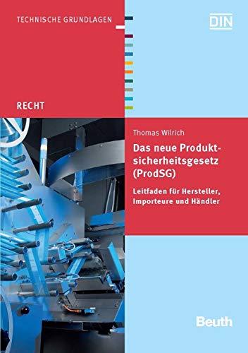Das neue Produktsicherheitsgesetz (ProdSG): Leitfaden für Hersteller, Importeure und Händler (Beuth Recht)