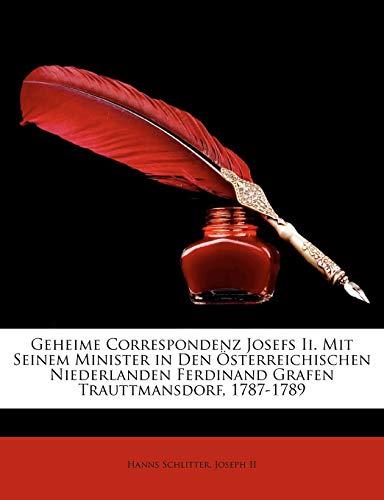 Geheime Correspondenz Josefs II. Mit Seinem Minister in Den Sterreichischen Niederlanden Ferdinand Grafen Trauttmansdorf, 1787-1789