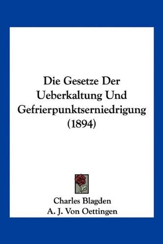 Die Gesetze Der Ueberkaltung Und Gefrierpunktserniedrigung (1894)