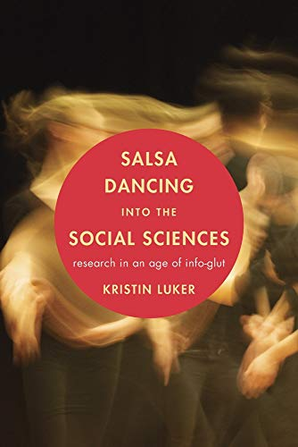 Compare Textbook Prices for Salsa Dancing into the Social Sciences: Research in an Age of Info-glut  ISBN 9780674048218 by Luker, Kristin