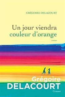 Un jour viendra couleur d'orange par Grégoire Delacourt