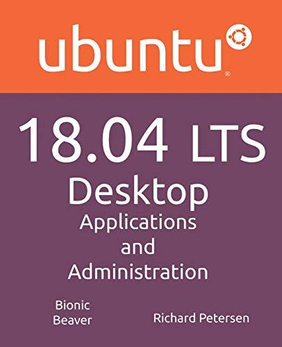 Ubuntu 18.04 LTS Desktop: Applications and Administration