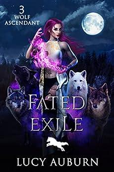Fated Exile (Wolf Ascendant Book 3) (English Edition) par [Lucy Auburn]