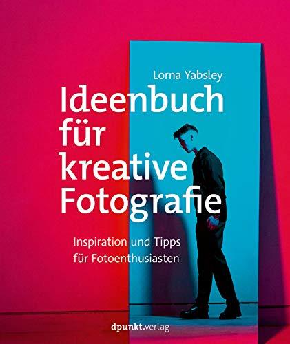 Ideenbuch für kreative Fotografie: Inspiration und Tipps für Fotoenthusiasten