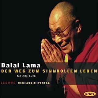 Der Weg zum sinnvollen Leben                   Autor:                                                                                                                                 Dalai Lama                               Sprecher:                                                                                                                                 Peter Lieck                      Spieldauer: 2 Std. und 37 Min.     49 Bewertungen     Gesamt 4,2