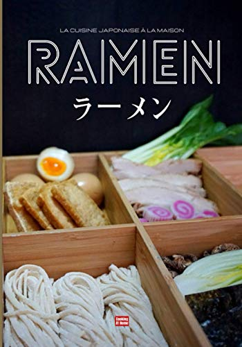 Ramen la cuisine japonaise à la maison: Réalisez vos nouilles fines ou udon, vos bouillons, vos garnitures et concoctez votre ramen idéal ou suivez les recettes illustrées de ramen