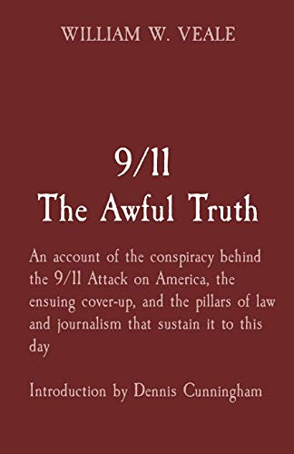 Compare Textbook Prices for 9/11 The Awful Truth: An account of the conspiracy behind the 9/11 Attack on America, the ensuing cover-up, and the pillars of law and journalism that ... to this day Introduction by Dennis Cunningham  ISBN 9781087897530 by Veale, William W,Cunningham, Dennis