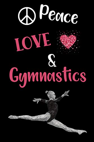 Peace Love & Gymnastics: Funny Gymnast Notebook | Logbook for gymnastics Lovers | Cute Lines Journal | Blank Lined paper For Sport Lover | For ... Gift | Nice Christmas or Birthday Present