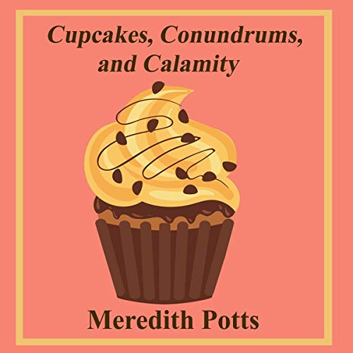 Cupcakes, Conundrums, and Calamity Audiobook By Meredith Potts cover art