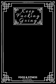 Paperback Keep Fucking Going: Food & Fitness Journal / Food Journal / Gift for Women / Fitness Planner: Funny Swearing Meal Planner - Exercise Journal for Weight Loss & Diet Plans Book