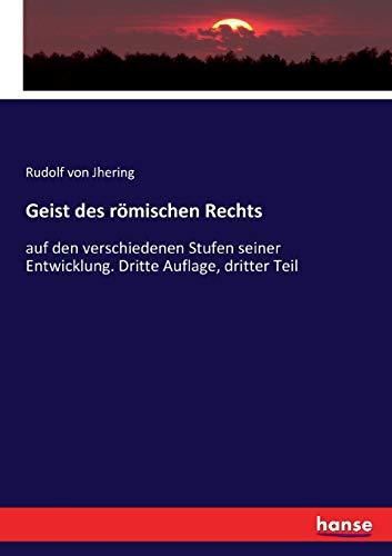 Geist des römischen Rechts: auf den verschiedenen Stufen seiner Entwicklung. Dritte Auflage, dritter Teil