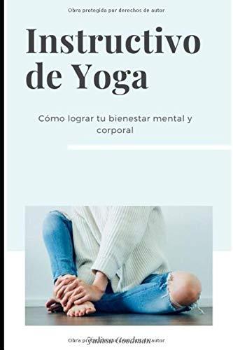Instructivo de Yoga: Cómo lograr tu bienestar mental y corporal