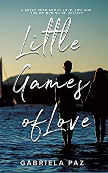 Little Games of Love: A Coming of Age Romance by [Gabriela Paz]