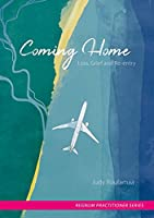 Coming Home: Loss, Grief and Re-entry (Regnum Practitioner)
