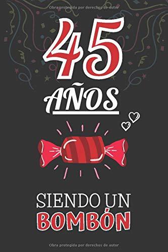 45 Años Siendo un BOMBÓN: Regalo de 45 Cumpleaños para Hombre y Mujer ~ Regalo 45 años Original Divertido y Especial para los Cuarenta y cinco ~ Cuaderno de Notas