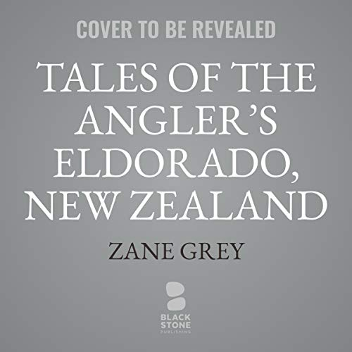 Tales of the Angler's Eldorado, New Zealand                   By:                                                                                                                                 Zane Grey                           Length: 8 hrs     Not rated yet     Overall 0.0