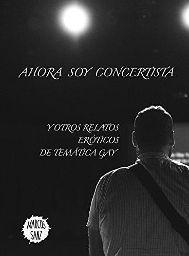 Ahora soy concertista: Y otros relatos eróticos de temática gay (Spanish Edition)