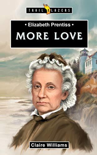 Elizabeth Prentiss: More Love (Trailblazers)