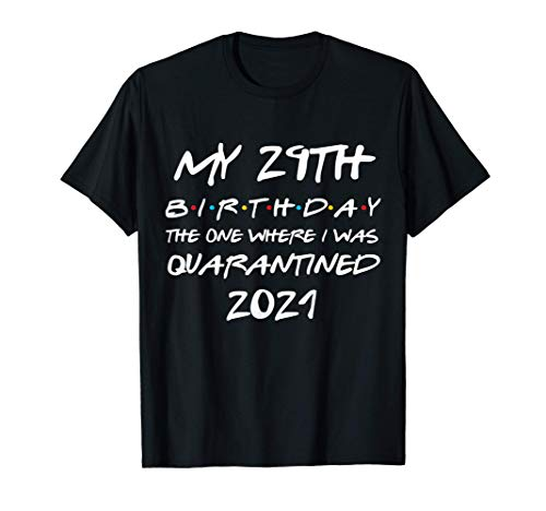 My 29th Birthday The One Where I Was Quarantined 2021 Gift T-Shirt