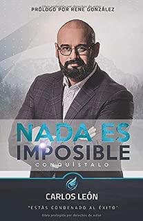 Nada es Imposible. ¡CONQUÍSTALO!: Estás condenado al éxito. (Spanish Edition)