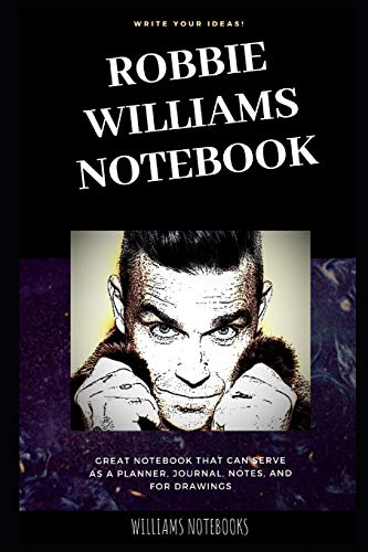 Robbie Williams Notebook: Great Notebook for School or as a Diary, Lined With More than 100 Pages. Notebook that can serve as a Planner, Journal, Notes and for Drawings.