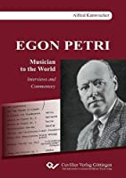 Egon Petri, Musician to the World. Interviews and Commentary