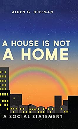 A House Is Not a Home by Alden G Huffman (2015-08-25)